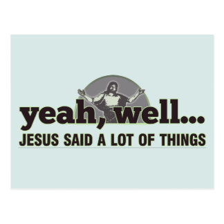 Yeah, well... Jesus said a lot of things. Postcard