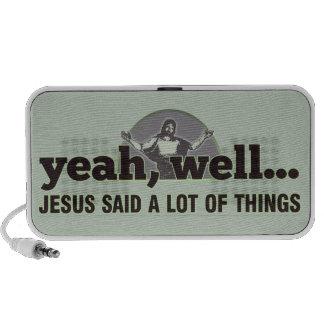 Yeah, well... Jesus said a lot of things Laptop Speakers