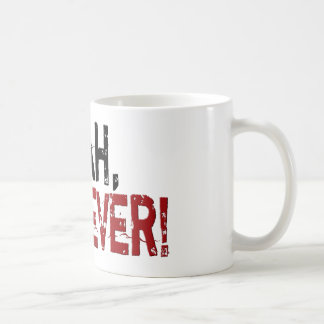 Yeah, Whatever! Coffee Mug