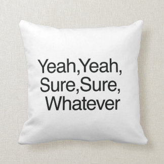 Yeah Yeah Sure Sure Whatever Throw Pillows