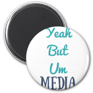 YeahButUm Media Products Magnet