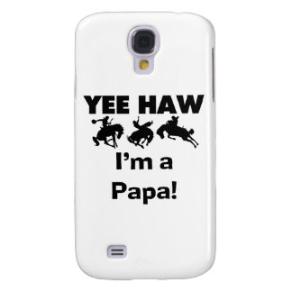 Yee Haw I'm a Papa and GIfts Samsung Galaxy S4 Covers