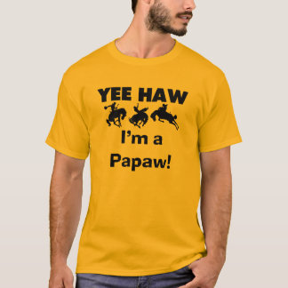 Yee Haw I'm a Papaw T-shirts and Gifts
