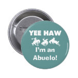 Yee Haw I'm an Abuelo T-shirts and Gifts Pinback Buttons