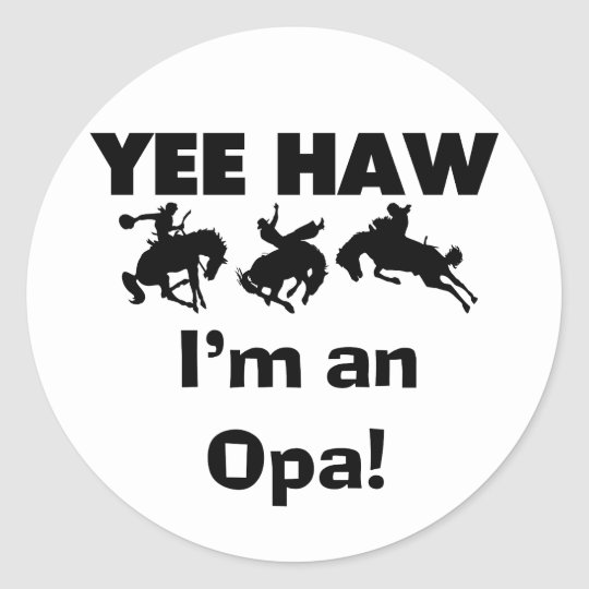 Yee Haw I'm an Opa T-shirts and Gifts Classic Round Sticker