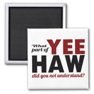 YEE HAW - What part did you not understand? 2 Inch Square Magnet