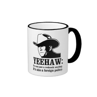 Yeehaw: Redneck foreign policy Coffee Mugs