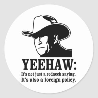 Yeehaw: Redneck foreign policy Round Stickers