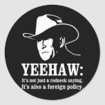 Yeehaw: Redneck foreign policy Stickers