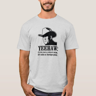 Yeehaw: Redneck foreign policy T-Shirt