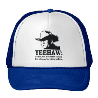 Yeehaw: Redneck foreign policy Trucker Hat