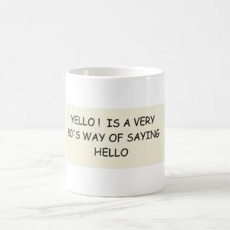YELLO! is a very 80's way Coffee Mug