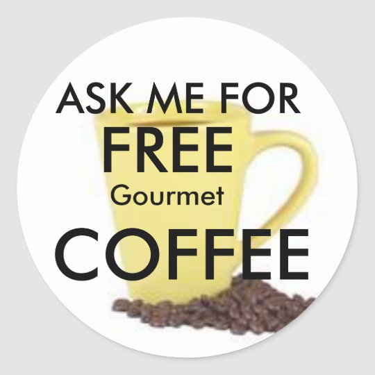 YELLOW CUP COFFEE, ASK ME FOR , FREE, COFFEE, G... CLASSIC ROUND STICKER