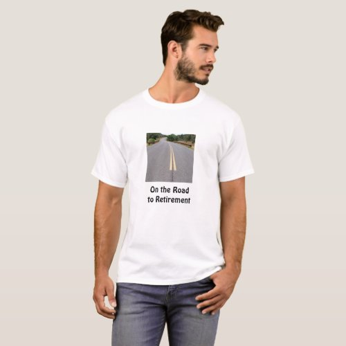 Yellow Highway Stripes On the Road to Retirement T_Shirt