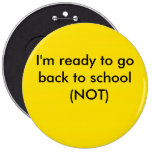 yellow, I'm ready to go back to school  (NOT) Pinback Button