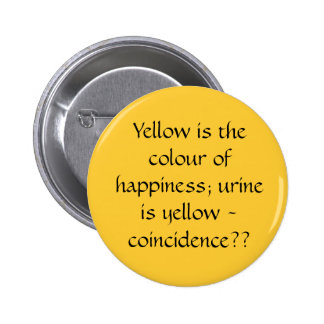 Yellow is the colour of happiness; urine is yel... button