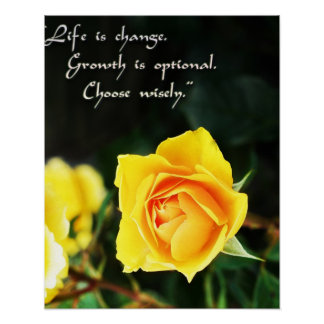 Yellow Rose Photo ~ Life is Change, Choose Wisely Posters