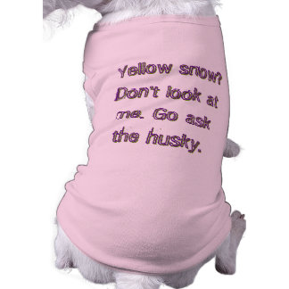 Yellow Snow? Go ask the husky Shirt