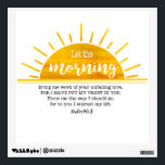 """Yellow Sun Psalm Wall Decal<br><div class=""""desc"""">This design features a yellow watercolor sun along with Psalm 143:8 that says, &quot;Let the morning bring me word of your unfailing love, for I have put my trust in you. Show me the way I should go, for to you I entrust my life.&quot; My hope is that this simple...</div>"""