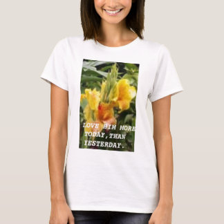 yellowcannas, I LOVE HIM MORE TODAY,THAN YESTER... T-Shirt