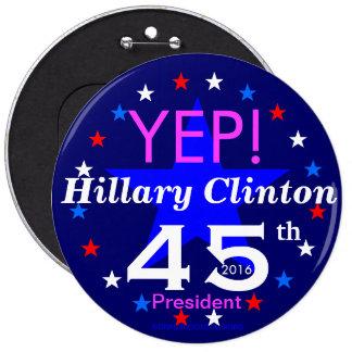 YEP! Hillary Clinton 45th President 2016 Pinback Button