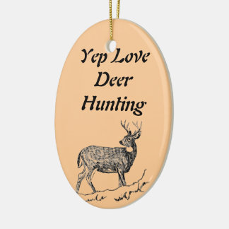 Yep Love Deer Hunting Ceramic Ornament