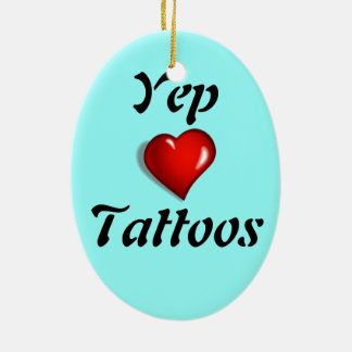Yep Love Tattoos Ceramic Ornament