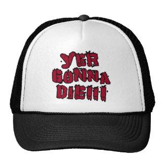 Yer Gonna Die!!! Trucker Hat