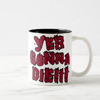Yer Gonna Die!!! Two-Tone Coffee Mug