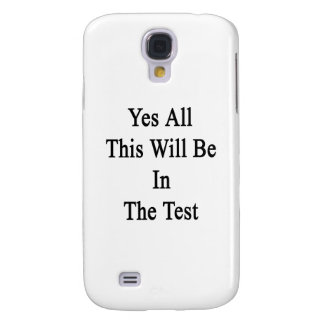 Yes All This Will Be In The Test Samsung Galaxy S4 Case