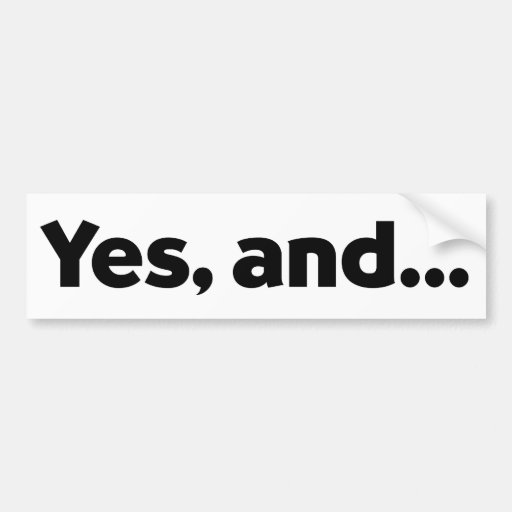 Yes, and... IMPROV BUMPER STICKER