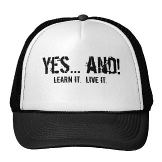 Yes... and!, Learn it.  Live it. Trucker Hat