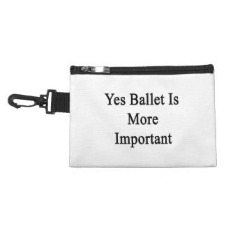 Yes Ballet Is More Important Accessory Bags