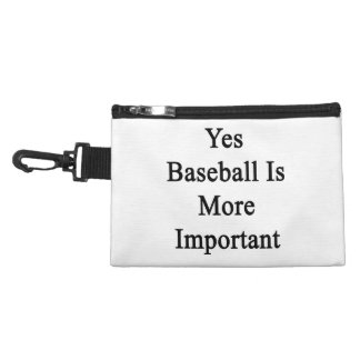 Yes Baseball Is More Important Accessory Bag