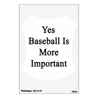 Yes Baseball Is More Important Wall Skins