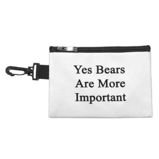 Yes Bears Are More Important Accessory Bag
