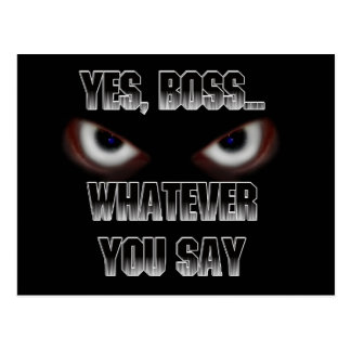 Yes Boss.....WHATEVER you say! Postcard