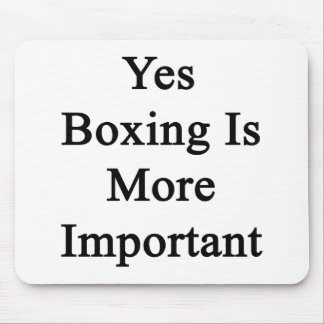Yes Boxing Is More Important Mouse Pad