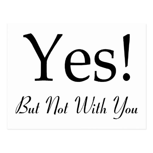Yes! But Not With You Postcard