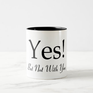 Yes! But Not With You Two-Tone Coffee Mug