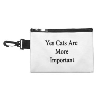 Yes Cats Are More Important Accessories Bag