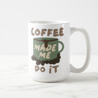 Yes Coffee Made Me Do It Coffee Mug