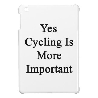 Yes Cycling Is More Important Cover For The iPad Mini