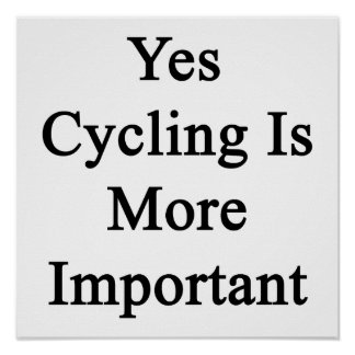 Yes Cycling Is More Important Poster