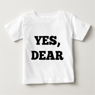 Yes, Dear Baby T-Shirt