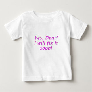 Yes Dear I Will Fix It Soon Baby T-Shirt