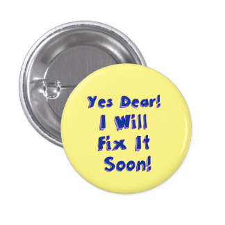Yes Dear I Will Fix It Soon Round Pin-Back Button