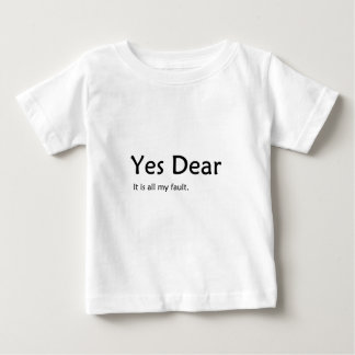Yes Dear It is all  my fault Baby T-Shirt