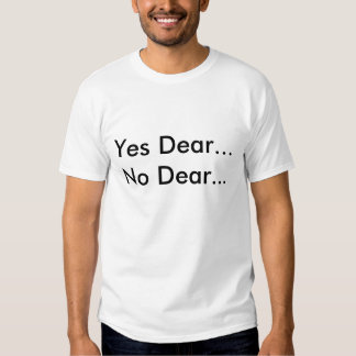 Yes Dear...No Dear...  I'd rather be fishing!! T Shirt