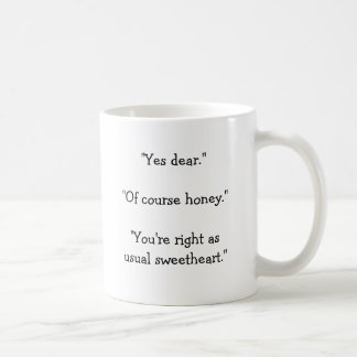 """""""Yes dear.""""""""Of course honey.""""""""You're right as u... Coffee Mugs"""